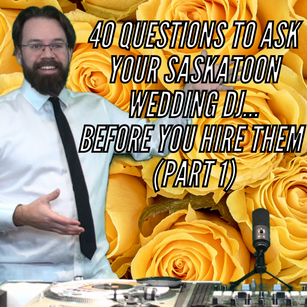 40 Questions To Ask Your Saskatoon Wedding DJ...Before You Hire Them (Part 1)